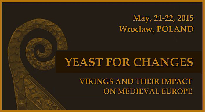 Yeast for Change. Vikings and their impact on Medieval Europe, Conference 21-22 May 2015, Wrocław, Poland