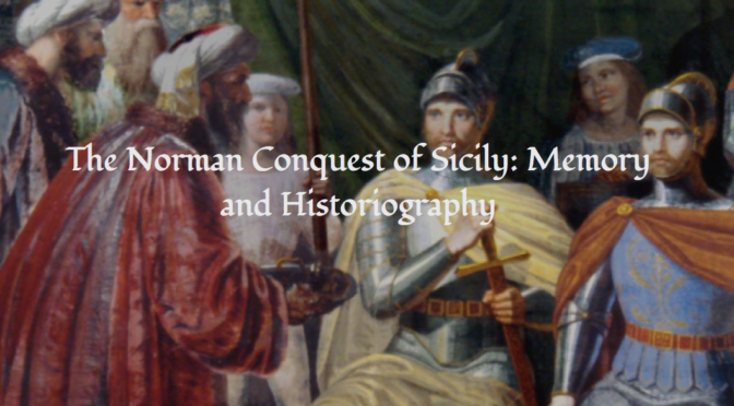 The Norman Conquest of Sicily: Memory and Historiography